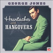 George Jones: Heartaches and Hangovers