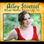 Alley Stoetzel: What We've Been Up To [Digipak]