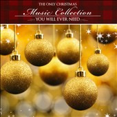 Various Artists: The Only Christmas Music Collection You Will Ever Need