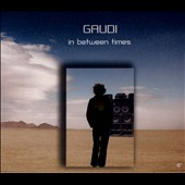 Gaudi: In Between Times [Digipak] *