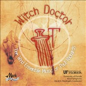 Witch Doctor: The Wind Ensemble Music of Paul Richards / Univ. of FL Wind Symphony