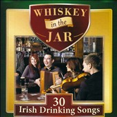 Various Artists: Whiskey in the Jar: 30 Irish Drinking Songs