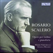 Rosario Scalero (1870-1954): Works for Violin & Piano / Mauro Tortorelli, violin; Angela Meluso, piano
