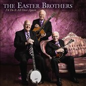 The Easter Brothers: I'd Do It All Over Again