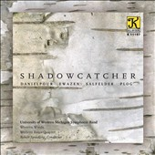 Shadowcatcher - Music for winds by Richard Danielpour, Eric Ewazen, Kathryn Salfelder, Anthony Plog