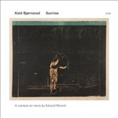 Ketil Bjornstad: Sunrise: A Cantata on Texts By Edward Munch