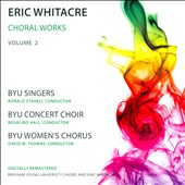 Eric Whitacre: Choral Works, Vol. 2 / BYU Singers, Staheli