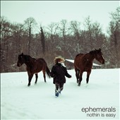 Ephemerals: Nothin is Easy