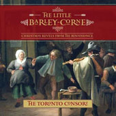 The Little Barley-Corne: Christmas Revels from the Renaissance / Toronto Consort