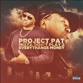 Project Pat: Mista Don't Play 2: Everythangs Money [PA] [3/24]