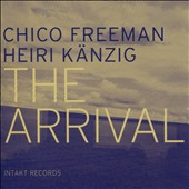 Chico Freeman/Heiri Känzig/Heiri Kaenzig: The Arrival