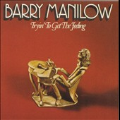 Barry Manilow: Tryin' to Get the Feeling [Bonus Track]