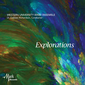 Explorations - music for wind ensemble by Michael Markowski, Robert Jager, Kathryn Salfelder, Howard Cable, John McCabe, Dan Welcher / Colleen Richardson, Western University Wind Ens.