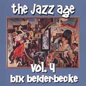 Bix Beiderbecke: The Jazz Age, Vol. 4
