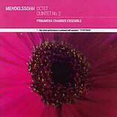 Mendelssohn: Octet, etc / Primavera Chamber Ensemble