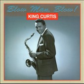 King Curtis: Blow Man, Blow! [Box]