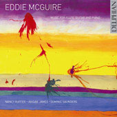 Eddie McGuire: Music for Flute, Guitar and Piano / Nancy Ruffer, flute; Abigail James, guitar; Dominic Saunders, piano