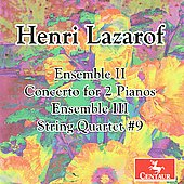 Lazarof: Ensemble 2 & 3, Concerto for 2 Pianos, String Quartet no 9