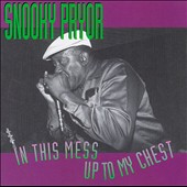 Snooky Pryor: In This Mess Up to My Chest