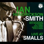 Ian Hendrickson-Smith: Live at Smalls [Digipak]