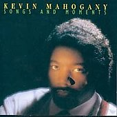 Kevin Mahogany: Songs and Moments