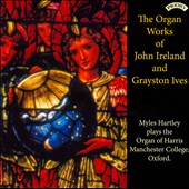 The Organ Works of John Ireland & Grayston Ives