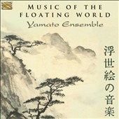 Music of the Floating World - Japanese music and poetry / Yamato Ensemble