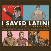 Various Artists: I Saved Latin!: A Tribute to Wes Anderson [Digipak]