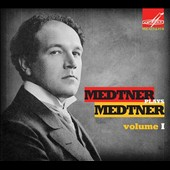 Medtner Plays Medtner, Vol. 1 - Fairy Tales; Three Novellas Op. 17; Three Pieces Op. 31; Forgotten Melodies, Cycles I-III / Nikolai Medtner, piano
