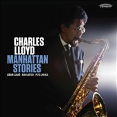 Charles Lloyd: Manhattan Stories [Digipak]