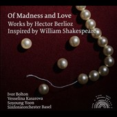 Of Madness and Love - works by Berlioz inspired by Shakespeare incl. Roi Lear; Roméo et Juliette; La mort de Cléopatre / Vesselina Kasarova, mz; Soyoung Yoon, violin