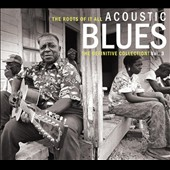 Various Artists: The Roots of It All: Acoustic Blues - The Definitive Collection, Vol. 3