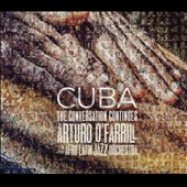 Arturo O'Farrill/Afro-Latin Jazz Orchestra: Cuba: The Conversation Continued [Slipcase] *