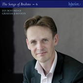 The Songs of Brahms, Vol. 6 - Lieder und Gesange, Op. 32; Vier Lieder, Op. 96; selected songs / Ian Bostridge, tenor; Graham Johnson, piano