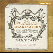 The Pleasures of the Imagination: English 18th Century Music for the Harpsichord - Works by John Blow, Jeremiah Clarke, William Croft, Maurice Greene, Richard Jones, J.C. Bach / Sophie Yates, harpsichord