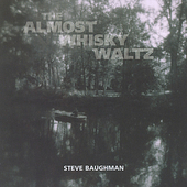 Steve Baughman: The Almost Whisky Waltz *